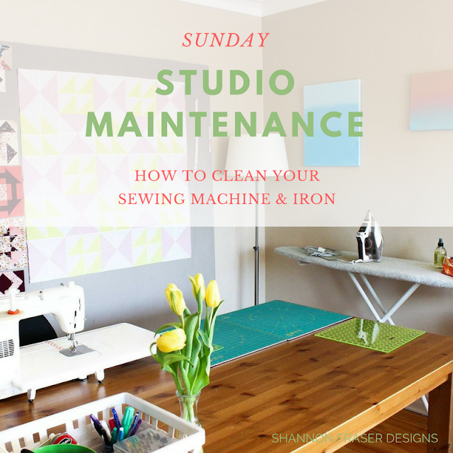 How to clean your sewing machine & Iron | Sunday Studio Maintenance with Shannon Fraser Designs | DIY Sewing Machine Care | Rowenta Iron | Quilting Studio Maintenance