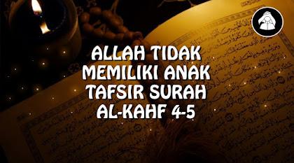 Tafsir Surah Al-Khaf 4-5   Allah tidak memiliki Anak