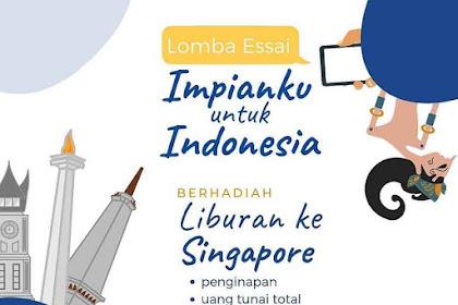 Lomba Essay Impianku Untuk Indonesia 2019 Umum Hadiah ke Singapura