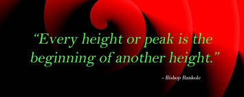 Famous Quotes About Life Changes: every height or peak is the beginning of another height