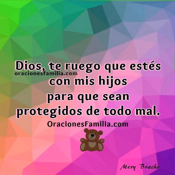 Oración corta de protección y bendición por los hijos, imágenes de Dios cuida a mis hijos, ángeles cuidan, mensajes cristianas de Mery Bracho