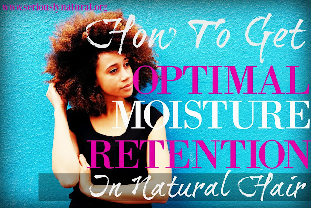 How To Get Optimal Moisture Retention In Natural Hair