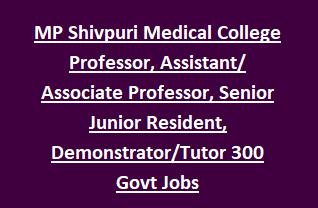 MP Shivpuri Medical College Professor, Assistant Professor, Senior Junior Resident, Associate Professor, Demonstrator Tutor 300 Govt Jobs