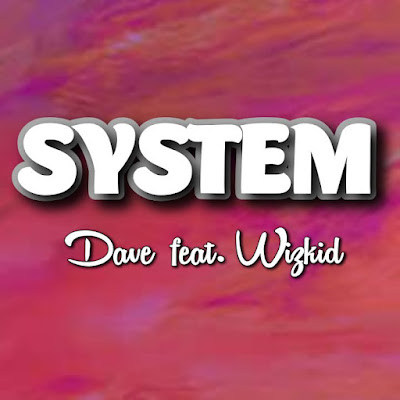 Dave's Song: SYSTEM (featuring Wizkid) - Chorus: Whine baby, show me that you whine am well.. Streaming - MP3 Download