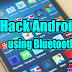 HOW TO HACK ANDROID MOBILE USING BLUETOOTH [100% WORKING METHOD]