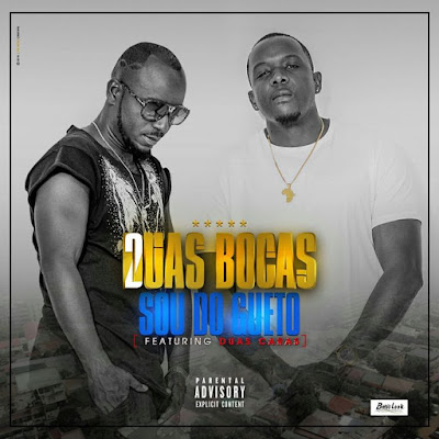 Duas Bocas feat. Duas Caras - Sou Do Gueto (Prod. by HQM) 2018 | Download Mp3