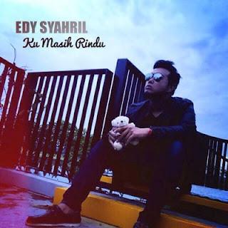 Lirik Lagu Ku Masih Rindu - Edy Syahril