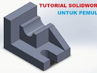 Tutorial Solidwork 2 untuk Pemula