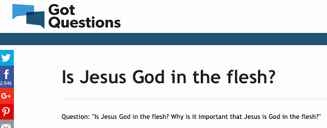 Notice on the web site of:  Got Questions Ministries? Is Jesus God in the flesh?