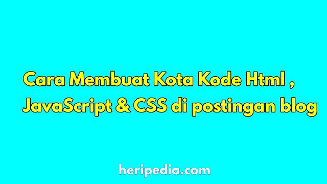 cara membuat kotak kode html ,JavaScript,dan css dipostingan blog