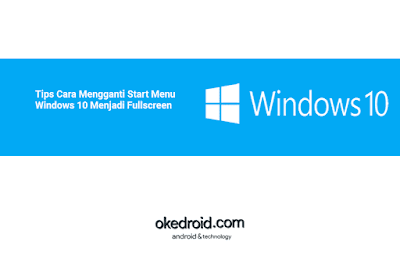 Tips Cara Mengganti Start Menu Windows 10 Menjadi Fullscreen