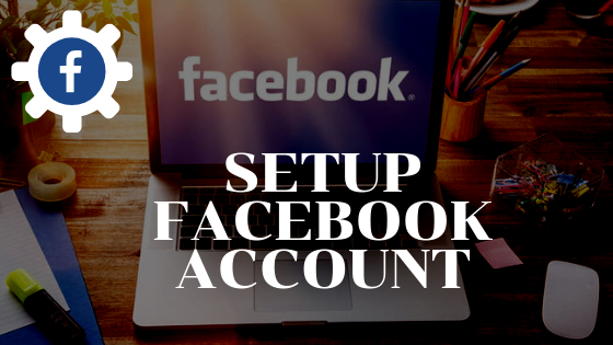 How To Set Up New Facebook Account<br/>