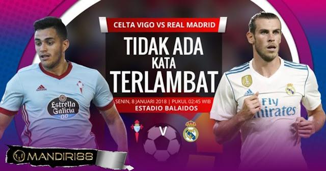 Prediksi Bola : Celta Vigo Vs Real Madrid , Senin 08 January 2018 Pukul 02.45 WIB