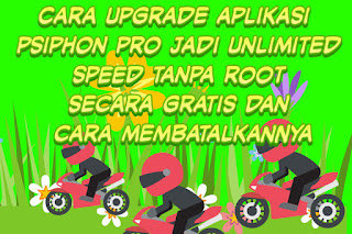 Cara upgrade aplikasi psiphon pro jadi unlimited speed tanpa root secara gratis dan cara membatalkannya