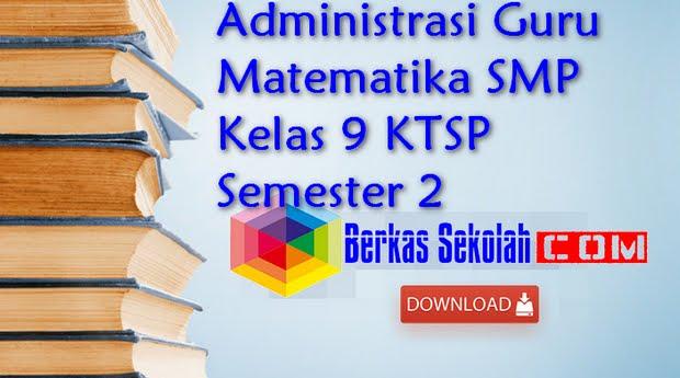Administrasi Guru Matematika SMP Kelas 9 KTSP Semester 2