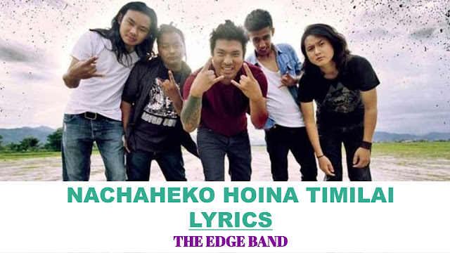 Nachaheko Hoina Timilai Lyrics - The Edge Band. Here is the Nachaheko hoina timilai lyrics by the Edge Band Nachaheko hoina timilai, Chahanthe juni juni bharilai, Nachaheko hoina timilai, Chahanthe juni juni bharilai, nachaheko hoina timilai lyrics, nachaheko hoina timilai lyrics and chords, the edge band nachaheko hoina timilai lyrics, nachaheko hoina timilai edge band, nachaheko hoina timilai karaoke with lyrics, nachaheko hoina timilai guitar lesson, nachaheko hoina timilai, the edge band songs collection, nachaheko hoina timilai original video, nachaheko hoina timilai original song, yo dil mero the edge band,the edge band live concert,thaha chaina the edge band, nachaheko hoina timilai free mp3 download, nachaheko hoina timilai song download, nachaheko hoina timilai