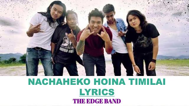 Nachaheko Hoina Timilai Lyrics - The Edge Band