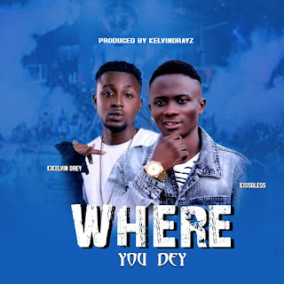 DOWNLOAD MP3 : KISS BLESS FT KIKELVIN DREY -- WHERE YOU THEY