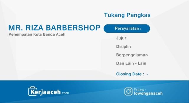 Lowongan Kerja Aceh Terbaru 2019  di MR Riza Barbershop Banda Aceh
