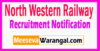 NWR North Western Railway Recruitment Notification 2017 Last Date  30-07-2017