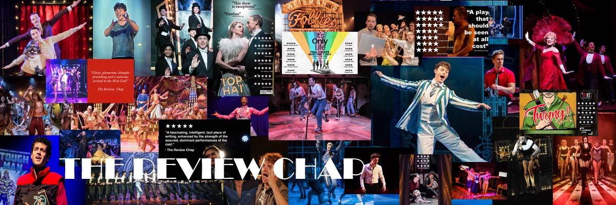 THE REVIEW CHAP - Theatre Reviews West End Fringe and Regional