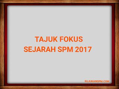 Tajuk Ramalan dan Tajuk Fokus Sejarah SPM 2017