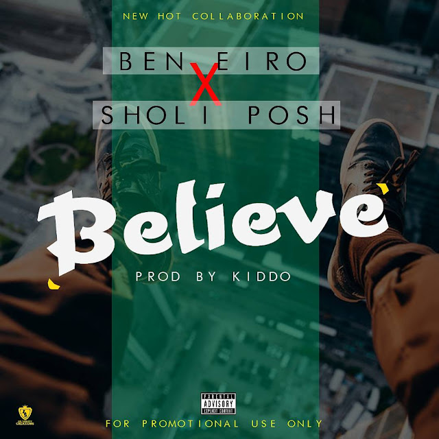 [Music] Ben Eiro - Believe Ft. Sholi Posh (Prod. By Kiddo)