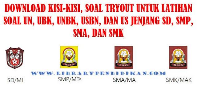 Download Kumpulan Kisi Kisi Soal Tryout Un Untuk Latihan Soal Un Ubk Unbk Usbn Dan Us Jenjang Sd Smp Sma Dan Smk Library Pendidikan