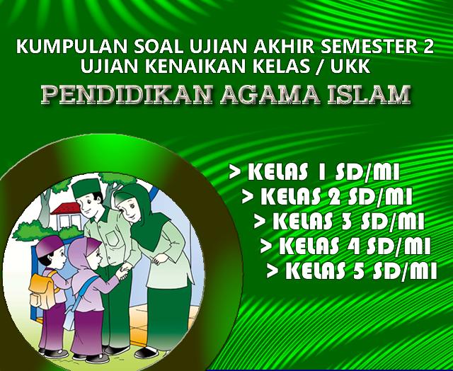 Download Kumpulan Soal Ukk Uas Genap Pendidikan Agama Islam Pai Kelas 1 2 3 4 5 Sd Mi