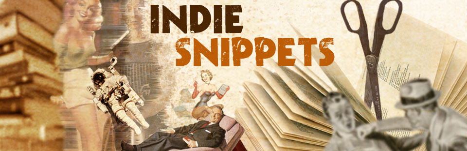 Indie Snippets - Excerpts from New Indie eBooks