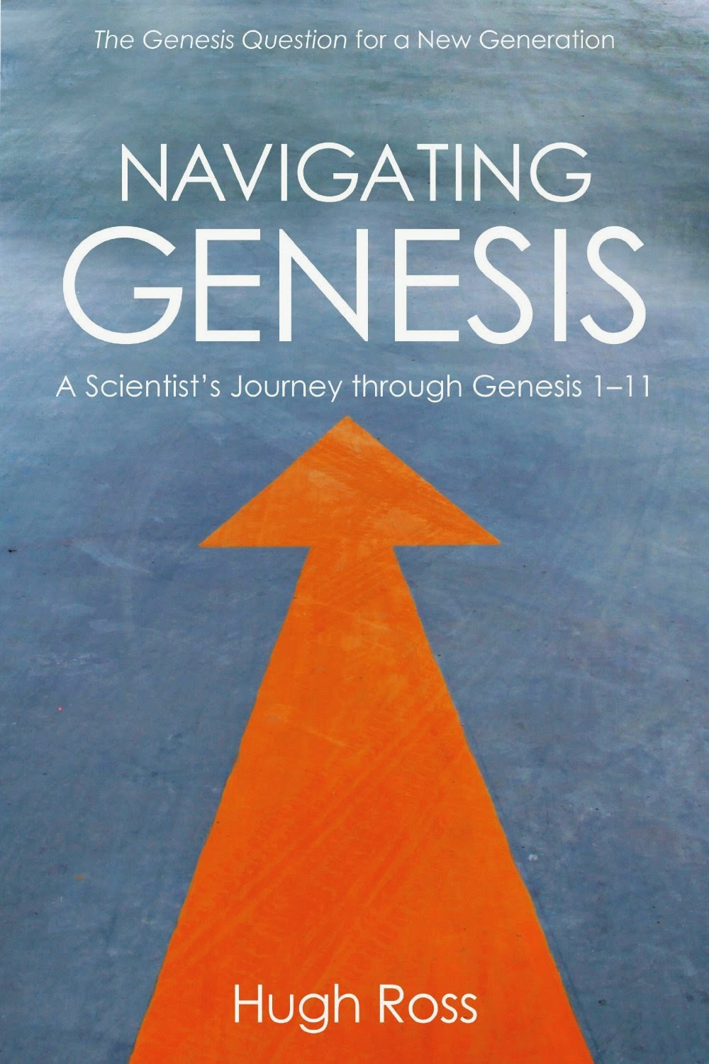 "Book Review: ""Navigating Genesis: A Scientist's Journey through Genesis 1-11"" by Christian astrophysicist Dr. Hugh Ross of Reasons to Believe (reasons.org)"