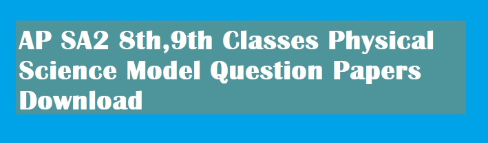 AP #SUMMATIVE-2/#SA2 8th,9th Classes Physical Science Phy.Sciences Physics Chemistry PS Model Question Papers Download