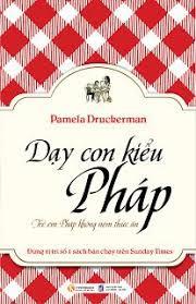 Dạy Con Kiểu Pháp - Pamela Druckerman