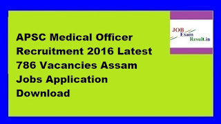 APSC Medical Officer Recruitment 2016 Latest 786 Vacancies Assam Jobs Application Download