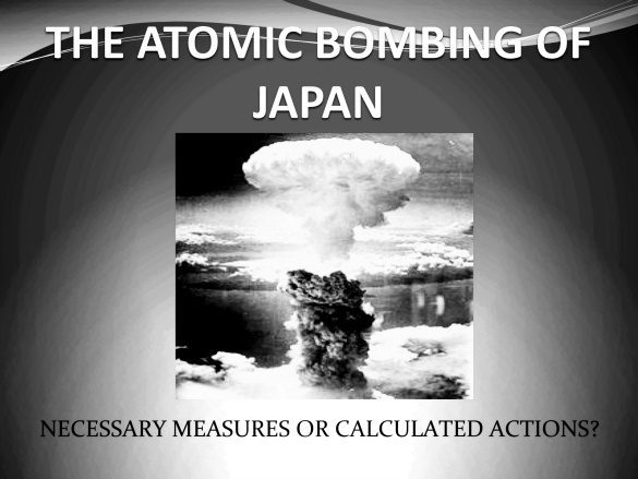 the reason that led to the popular war in japan and dropping of the atomic bomb Best answer: was the us justified in dropping the atomic bomb on soviet union entered the pacific war - arguably the reason why japan surrendered.