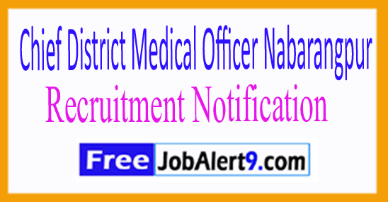 Chief District Medical Officer Nabarangpur Recruitment Notification 2017