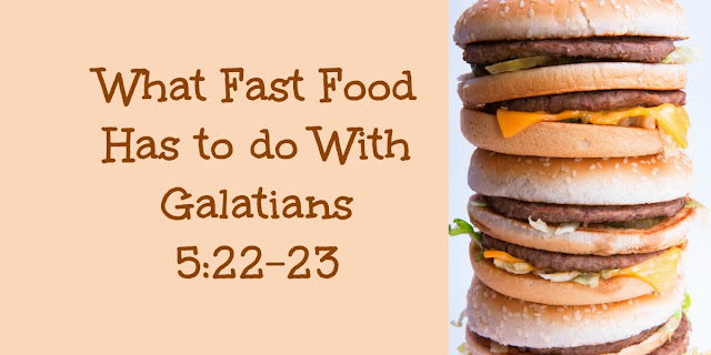 Fast Food for the Soul  - Galatians 5:22-23