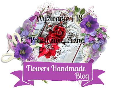 https://flowershandmadeblog.blogspot.com/2017/12/wyzwanie-13-swiateczna-praca-z-recznie.html
