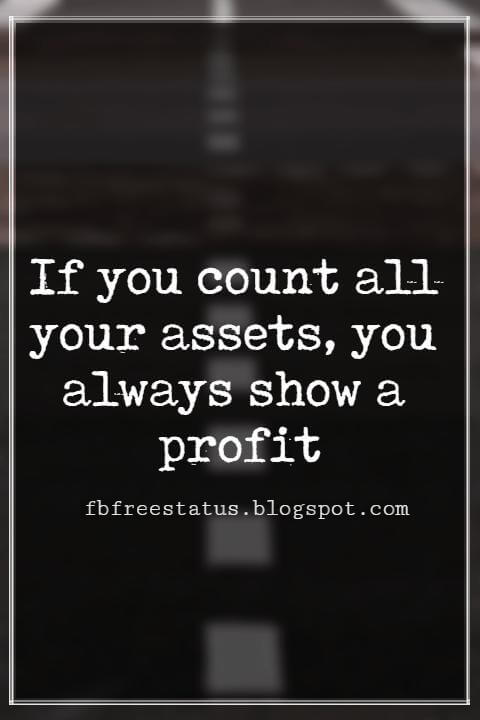 Inspirational Thanksgiving Quotes, If you count all your assets, you always show a profit. – By Robert Quillen