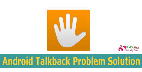 android talkback problem kaise solve kare by anybuddyhelp