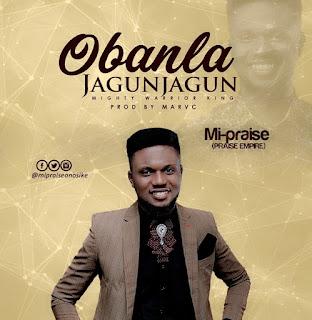 MUSIC: Mi Praise - Obanla Jagunjagun ||@mipraiseanosike