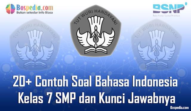 20+ Contoh Soal Bahasa Indonesia Kelas 7 SMP dan Kunci Jawabnya Terbaru