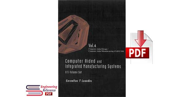 Computer Aided Design and Computer Aided Manufacturing CAD CAM Volume 4 By Cornelius T Leondes