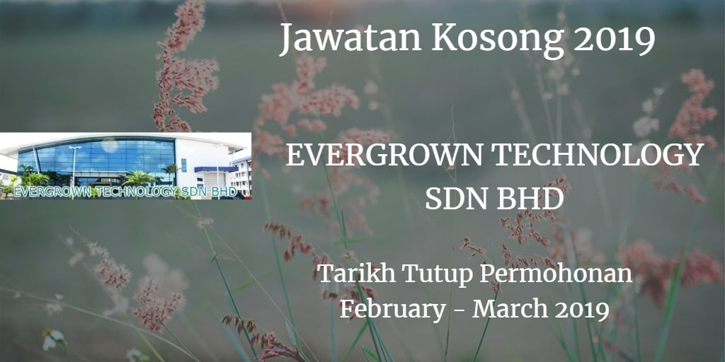 Jawatan Kosong EVERGROWN TECHNOLOGY Sdn Bhd February - March 2019