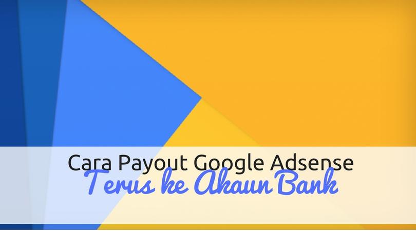 Cara Payout Google Adsense Terus Ke Akaun Bank