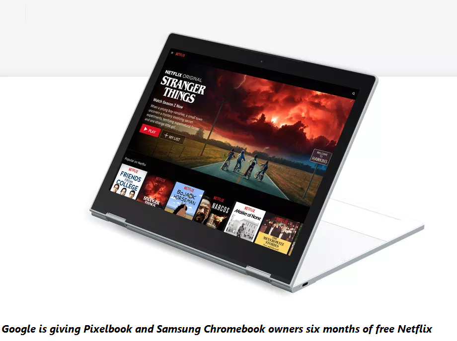 Google is giving Pixelbook and Samsung Chromebook owners six months of free Netflixb