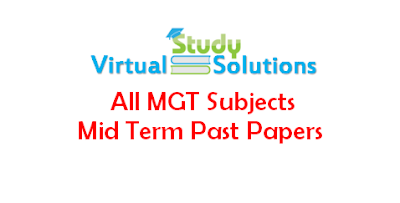 Download Mid Term Past Papers of All MGT Subjects