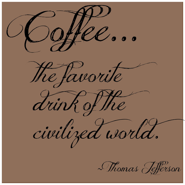 Coffee - a civilized drink. Thomas Jefferson