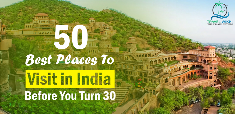 50 Best Places to Visit in India Before You Turn 30