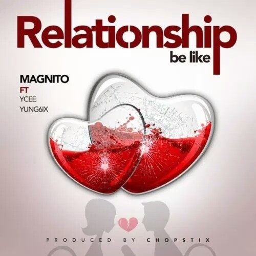 MUSIC: Magnito ft. Ycee & Yung6ix - Relationship Be Like